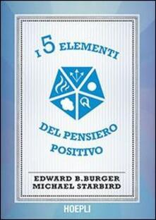 I 5 elementi del pensiero positivo - Edward B. Burger,Michael Starbird - copertina