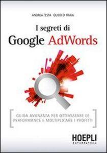 Libro I segreti di Google AdWords. Guida avanzata per ottimizzare le performance e moltiplicare i profitti Andrea Testa , Guido Di Fraia