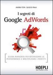 I segreti di Google AdWords. Guida avanzata per ottimizzare le performance e moltiplicare i profitti