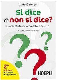 Si dice o non si dice? Guida all'italiano parlato e scritto - Gabrielli Aldo - wuz.it