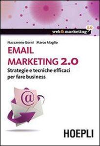Foto Cover di Email marketing 2.0. Strategie e tecniche efficaci per fare business, Libro di Nazzareno Gorni,Marco Maglio, edito da Hoepli