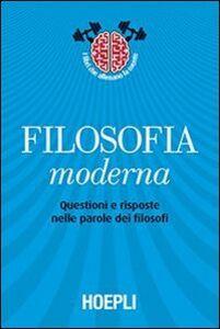 Libro Filosofia moderna. Questioni e risposte nelle parole dei filosofi