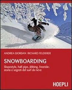 Libro Snowboarding. Slopestyle, half pipe, jibbing, freeride: storia e segreti del surf da neve Andrea Giordan , Richard Felderer