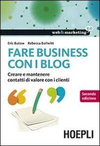 Libro Fare business con i blog. Creare e mantenere contatti di valore con i clienti Eric Butow , Rebecca Bollwitt