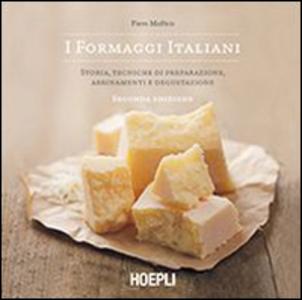 Libro I formaggi italiani. Storie, tecniche di preparazione, abbinamento e degustazione Piero Maffeis