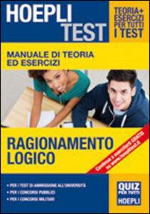 Foto Cover di Manuale di teoria ed esercizi. Ragionamento logico. Per i test di ammissione all'Università, Libro di  edito da Hoepli