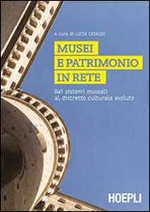 Foto Cover di Musei e patrimonio in rete. Dai sistemi museali al distretto culturale evoluto, Libro di  edito da Hoepli