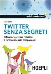 Twitter senza segreti. Informarsi, creare relazioni e fare business in tempo reale