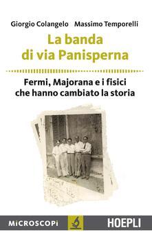La banda di via Panisperna. Fermi, Majorana e i fisici che hanno cambiato la storia - Giorgio Colangelo,Massimo Temporelli - copertina