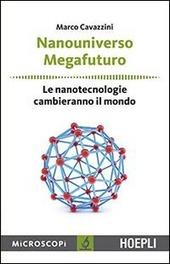 Nanouniverso. Megafuturo. Le nanotecnologie cambieranno il mondo