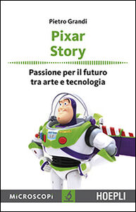 Libro Pixar story. Passione per il futuro tra arte e tecnologia Pietro Grandi