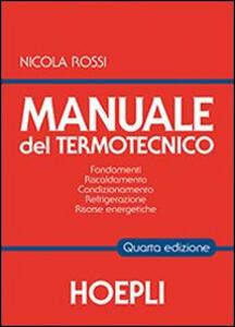 Manuale del termotecnico. Fondamenti, riscaldamento, condizionamento, refrigerazione, risorse energetiche