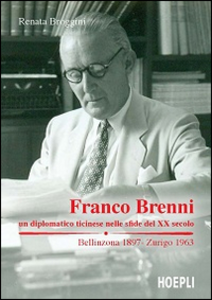 Libro Franco Brenni. Un diplomatico ticinese nelle sfide del XX secolo Renata Broggini