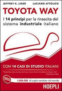 Foto Cover di Toyota Way. I 14 principi per la rinascita del sistema industriale italiano. Con 14 casi di studio italiani, Libro di Jeffrey K. Liker,Luciano Attolico, edito da Hoepli