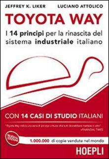 Toyota Way. I 14 principi per la rinascita del sistema industriale italiano. Con 14 casi di studio italiani - Jeffrey K. Liker,Luciano Attolico - copertina