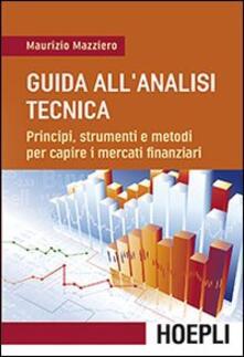 Guida all'analisi tecnica. Principi, strumenti e metodi per capire i mercati finanziari - Maurizio Mazziero - copertina