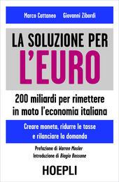 Una soluzione per l'euro. 200 miliardi per rimettere in moto l'economia italiana