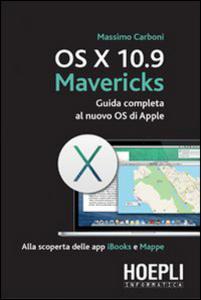 Libro OS X 10.9 Mavericks. Guida completa al nuovo OS di Apple Massimo Carboni