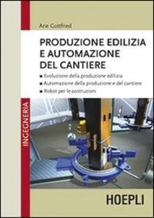 Produzione edilizia e automazione del cantiere - Arie Gottfried - copertina
