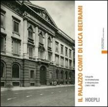 Il palazzo Comit di Luca Beltrami - Serena Berna,Francesca Pino - copertina