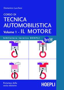 Corso di tecnica automobilistica. Vol. 1: Il motore. - Domenico Lucchesi - copertina