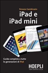 Libro IPad e iPad Mini. Guida completa a tutte le generazioni di iPad Simone Gambirasio
