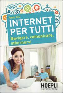 Libro Internet per tutti. Navigare, comunicare, informarsi Paolo Poli