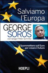Libro Salviamo l'Europa. Scommettere sull'euro per creare il futuro George Soros , Gregor P. Schmitz