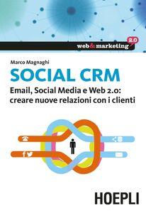 Libro Social CRM. Email, Social Media e Web 2.0. Creare nuove relazioni con i clienti Marco Magnaghi