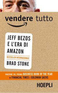 Foto Cover di Vendere tutto. Jeff Bezos e l'era di Amazon, Libro di Brad Stone, edito da Hoepli