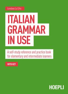 Italian grammar in use. A self-study reference and practice book for elementary and intermediate learners - Loredana La Cifra - copertina