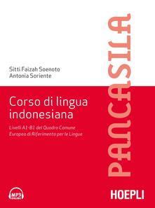 Corso di lingua indonesiana. Livelli A1-B1 del Quadro Comune Europeo di Riferimento per le Lingue - Fayzah Soenoto Rivai,Antonia Soriente - copertina
