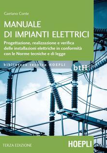 Manuale di impianti elettrici. Progettazione, realizzazione e verifica delle installazioni elettriche in conformità con le norme tecniche e di legge - Gaetano Conte - copertina