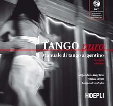 Tango puro. Manuale di tango argentino. Con DVD - Alejandro Angelica,Marco Aleotti,Lorenzo Ceva Valla - copertina