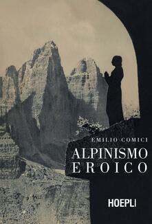 Alpinismo eroico (rist. anast., Milano 1942) - Emilio Comici - copertina