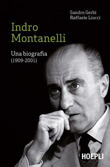 Indro Montanelli. Una biografia (1909-2001) - Sandro Gerbi,Raffaele Liucci - copertina