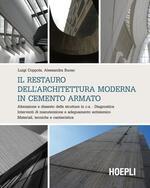 Il restauro dell'architettura moderna in cemento armato. Alterazione e dissesto delle strutture in c.a. Diagnostica. Interventi di manutenzione e adeguamento...
