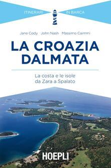 La Croazia dalmata. La costa e le isole da Zara a Spalato - Jane Cody,John Nash,Massimo Caimmi - copertina