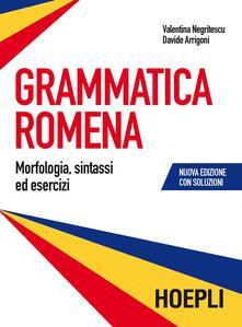 Grammatica romena con soluzione degli esercizi. Morfologia, sintassi ed esercizi - Valentina Negritescu,Davide Arrigoni - copertina
