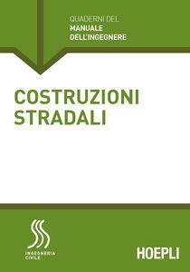 Foto Cover di Costruzioni stradali. Sezione Ingegneria civile, Libro di Emanuele Toraldo, edito da Hoepli