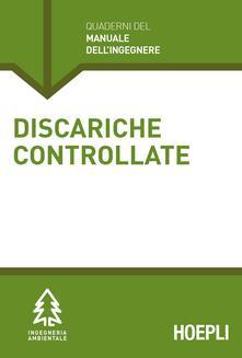 Discariche controllate. Sezione Ingegneria ambientale - Cinzia Acaia - copertina