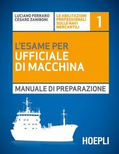 Libro L' esame per l'ufficiale di macchina. Manuale di preparazione Luciano Ferraro , Cesare Zaniboni