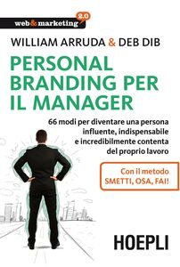 Foto Cover di Personal Branding per il manager. 66 modi per diventare una persona influente, indispensabile e incredibilmente contenta del proprio lavoro, Libro di William Arruda,Deb Dib, edito da Hoepli