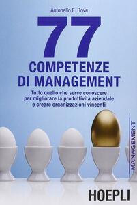 Libro 77 competenze di management. Tutto quello che serve conoscere per migliorare la produttività aziendale e creare organizzazioni vincenti Antonello Bove