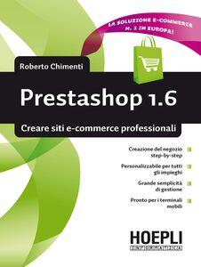Libro Prestashop 1.6. Creare siti e-commerce professionali Roberto Chimenti