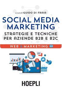 Libro Social media marketing. Strategie e tecniche per aziende B2B e B2C Guido Di Fraia