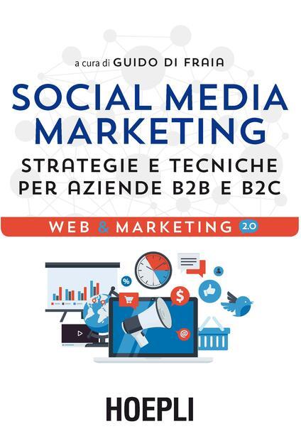 Social media marketing. Strategie e tecniche per aziende B2B e B2C - Guido Di Fraia - copertina