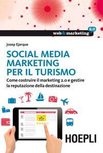 Libro Social Media Marketing per il turismo. Come costruire il marketing 2.0 e gestire la reputazione della destinazione Josep Ejarque