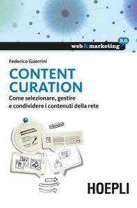 Foto Cover di Content Curation. Come selezionare, gestire e condividere i contenuti della rete, Libro di Federico Guerrini, edito da Hoepli