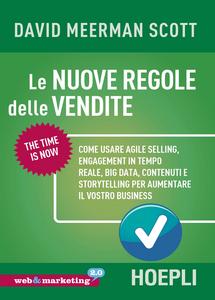 Libro Le nuove regole delle vendite. Come usare agile selling, engagement in tempo reale, big data, contenuti e storytelling per aumentare il vostro business David Meerman Scott